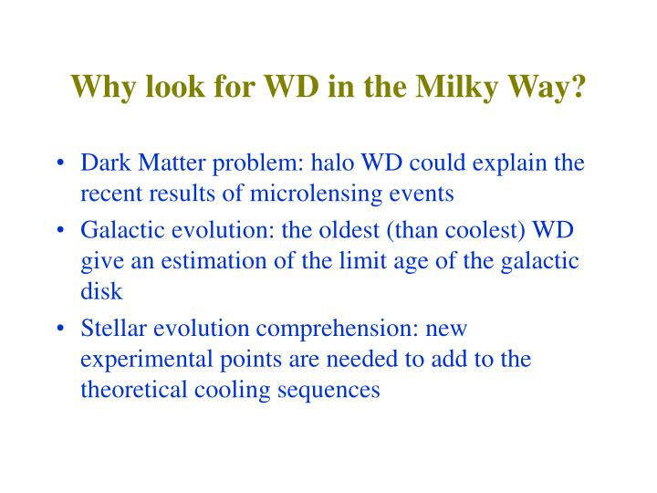 Why look for wd in the milky way