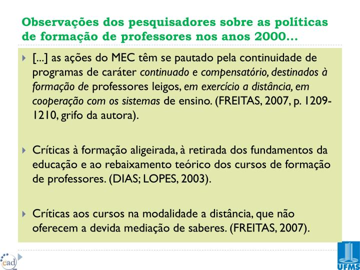 Observações dos pesquisadores sobre as políticas de formação de professores nos anos 2000...