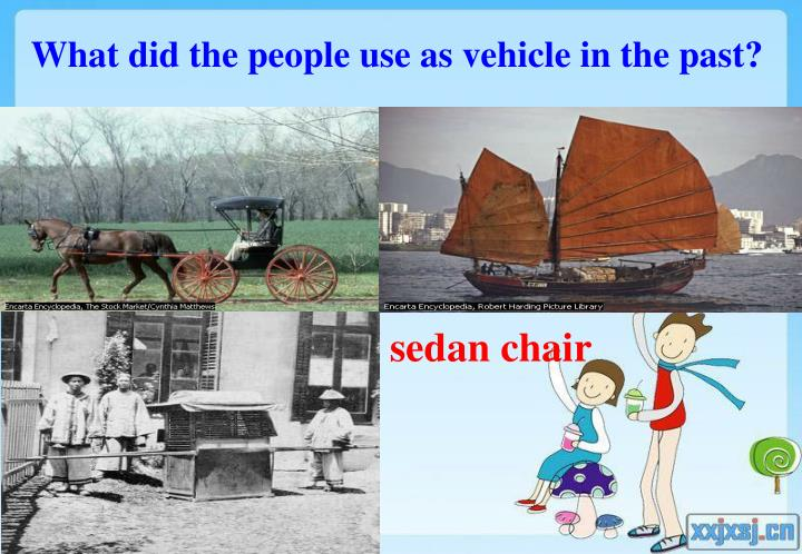 What did the people use as vehicle in the past?