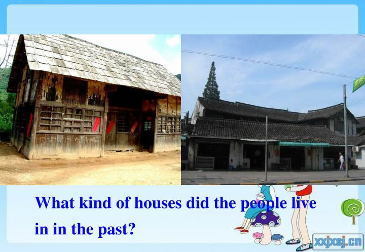 What kind of houses did the people live in in the past?