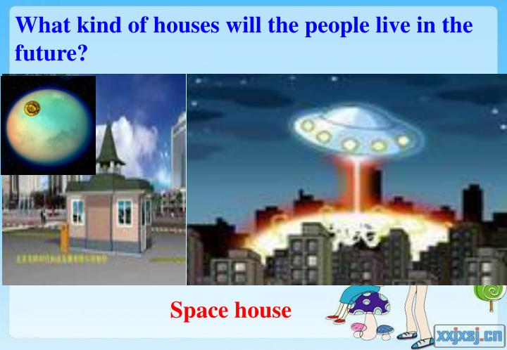 What kind of houses will the people live in the future?
