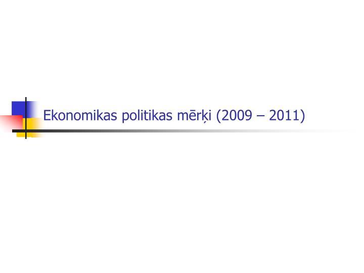 Ekonomikas politikas mērķi (2009 – 2011)