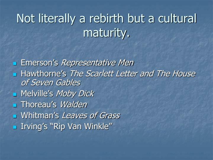 Not literally a rebirth but a cultural maturity.