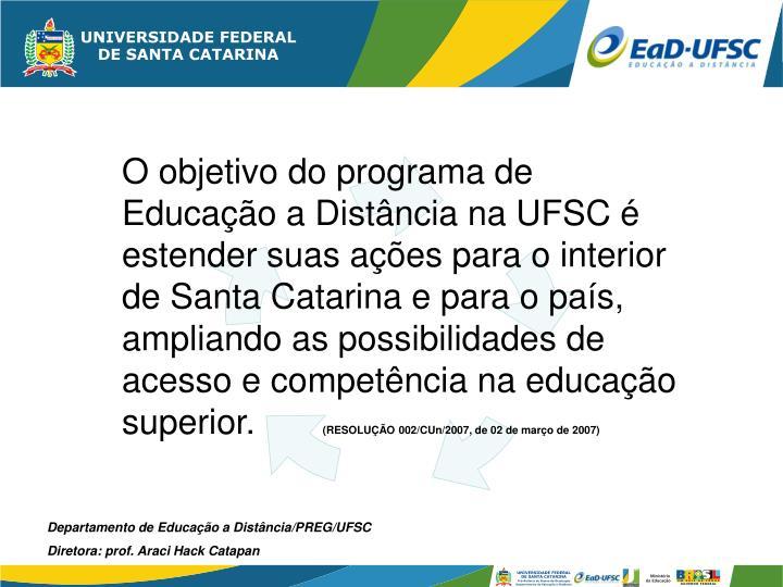 O objetivo do programa de Educação a Distância na UFSC é estender suas ações para o interior de Santa Catarina e para o país, ampliando as possibilidades de acesso e competência na educação superior.
