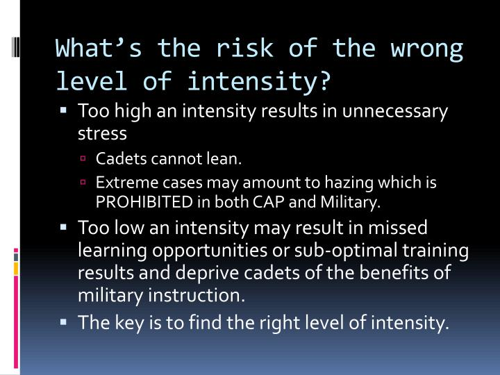 What's the risk of the wrong level of intensity?