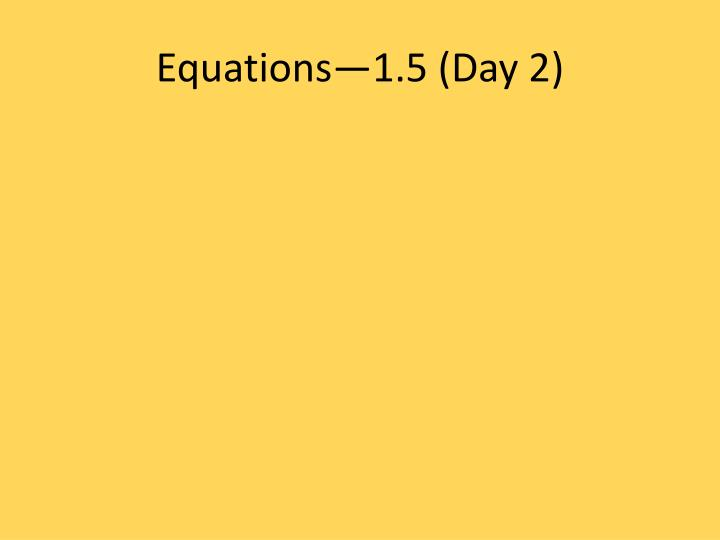 Equations—1.5 (Day 2)