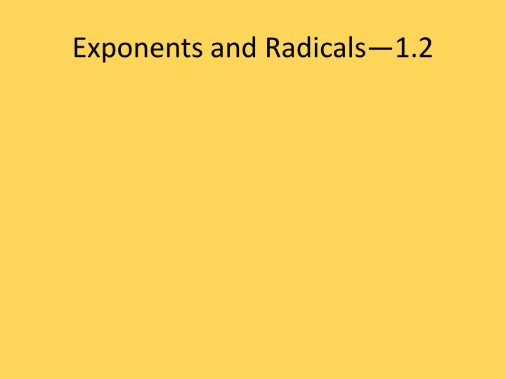 Exponents and Radicals—1.2