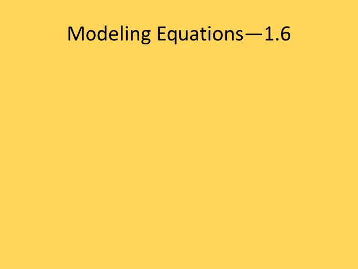 Modeling Equations—1.6