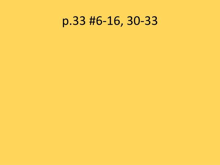 p.33 #6-16, 30-33