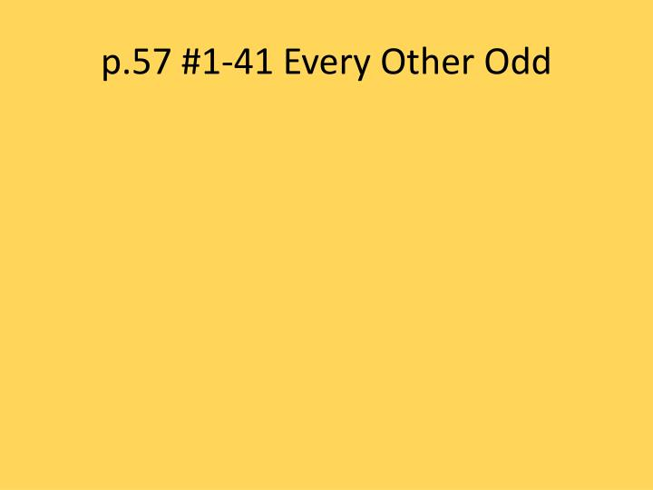 p.57 #1-41 Every Other Odd