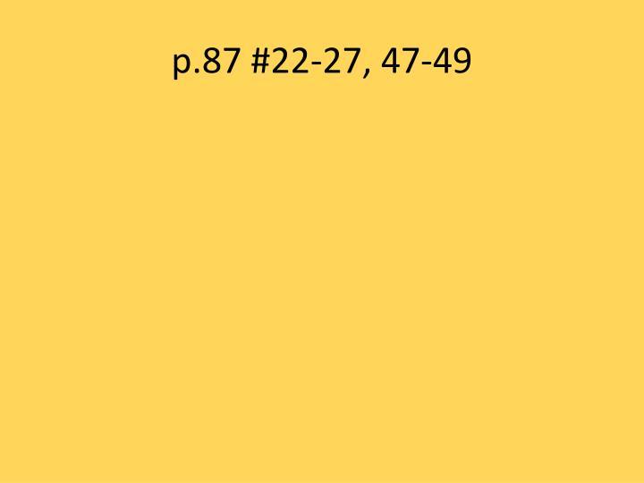 p.87 #22-27, 47-49