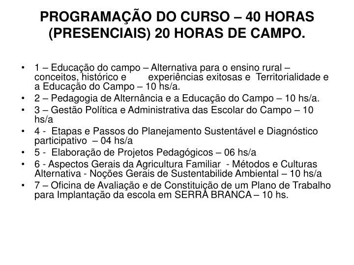 PROGRAMAÇÃO DO CURSO – 40 HORAS (PRESENCIAIS) 20 HORAS DE CAMPO.
