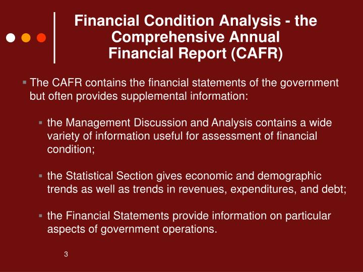 The CAFR contains the financial statements of the government but often provides supplemental information: