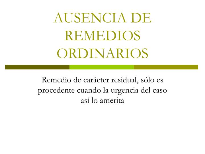 AUSENCIA DE REMEDIOS ORDINARIOS