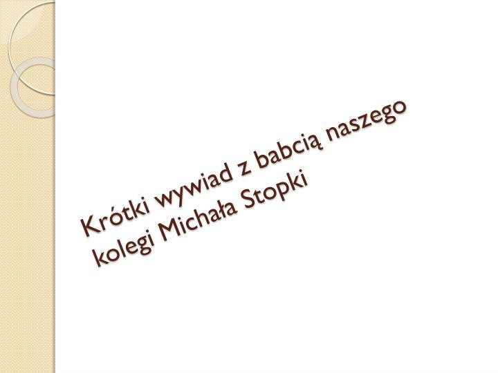 Krótki wywiad z babcią naszego kolegi Michała Stopki