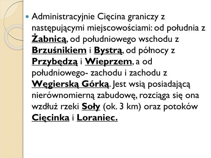Administracyjnie Cięcina graniczy z następującymi miejscowościami: od południa z