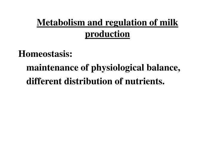 Metabolism and regulation of milk production