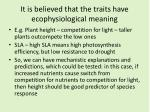 it is believed that the traits have ecophysiological meaning