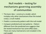 null models testing for mechanisms governing assembly of communities