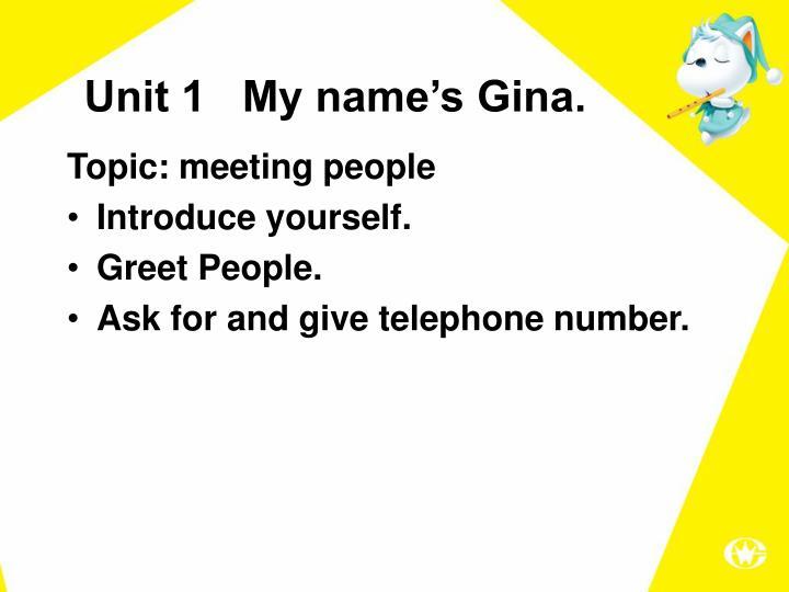 Unit 1   My name's Gina.