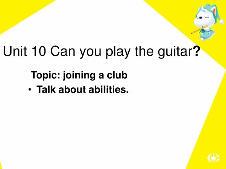 Unit 10 Can you play the guitar