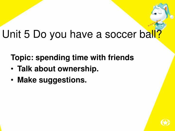 Unit 5 Do you have a soccer ball?