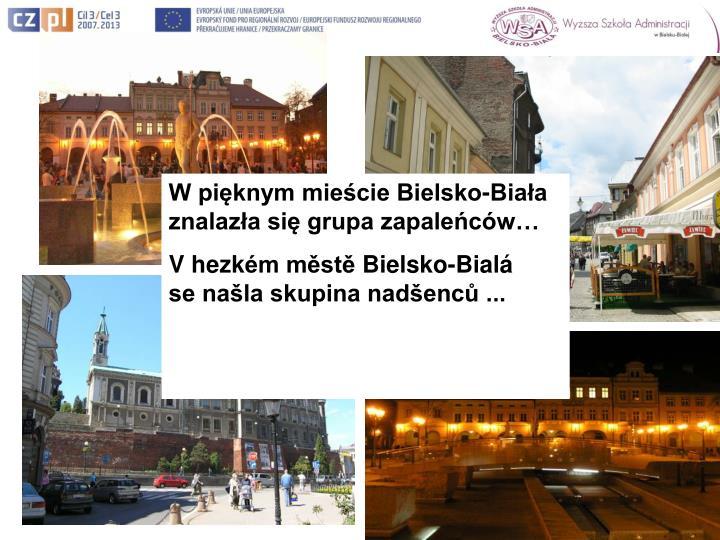 W pięknym mieście Bielsko-Biała znalazła się grupa zapaleńców…