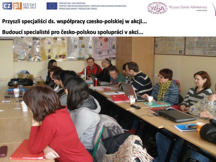Przyszli specjaliści ds. współpracy czesko-polskiej w akcji...
