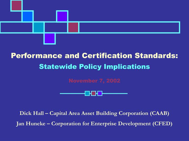 Performance and certification standards statewide policy implications november 7 2002