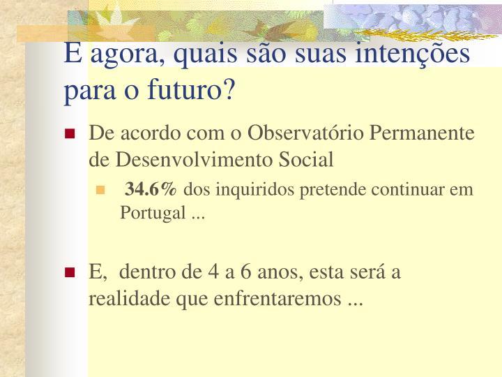 E agora, quais são suas intenções para o futuro?