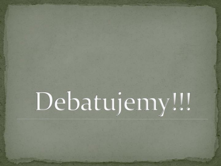 Debatujemy!!!