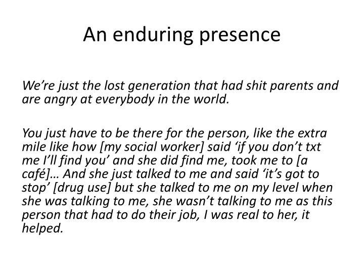 An enduring presence
