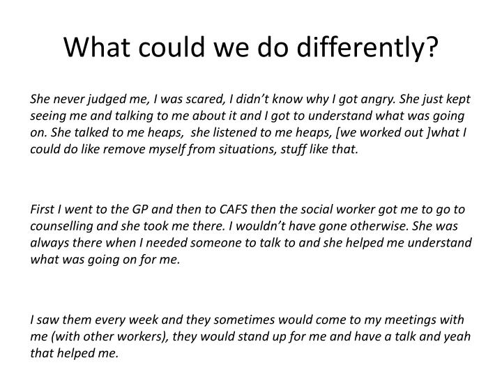What could we do differently?
