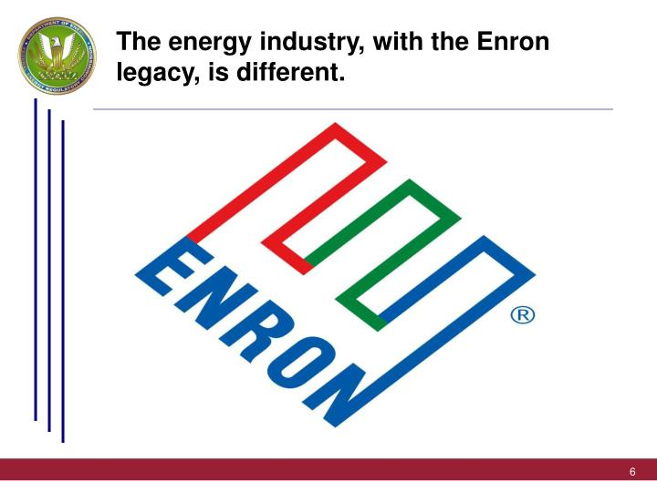 The energy industry, with the Enron legacy, is different.