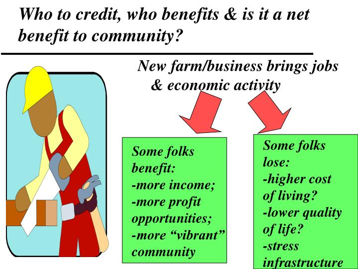 Who to credit, who benefits & is it a net benefit to community?