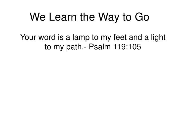 We Learn the Way to Go