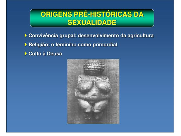 ORIGENS PRÉ-HISTÓRICAS DA SEXUALIDADE