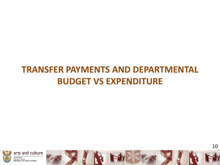 TRANSFER PAYMENTS AND DEPARTMENTAL BUDGET VS EXPENDITURE