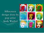 silkscreen design done by pop artist andy warhol