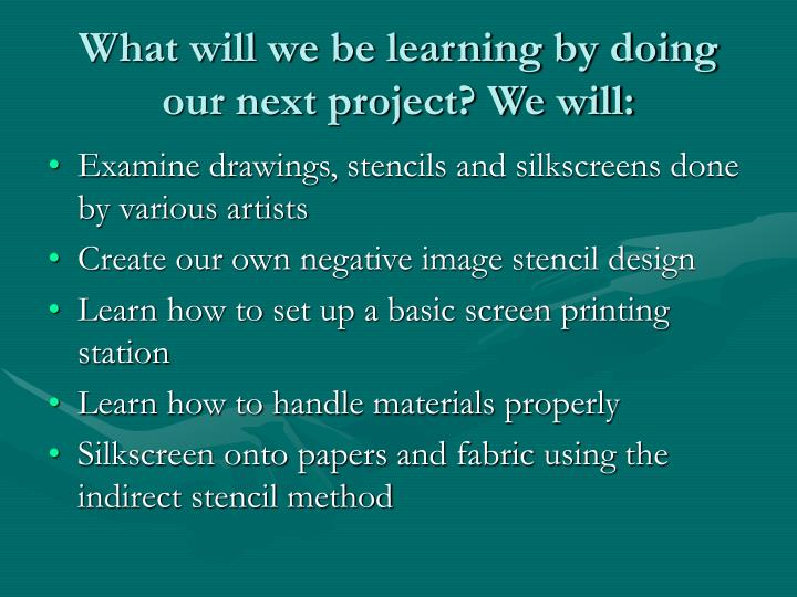 What will we be learning by doing our next project we will