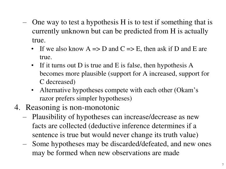 One way to test a hypothesis H is to test if something that is currently unknown but can be predicted from H is actually true.