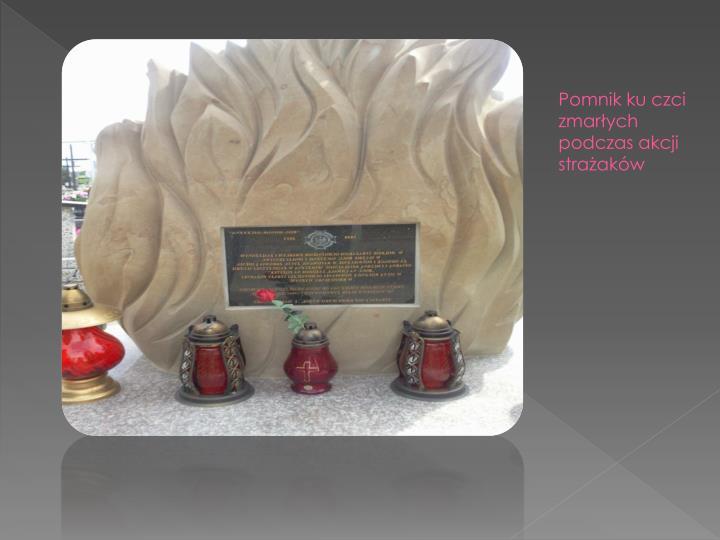 Pomnik ku czci zmarłych podczas akcji strażaków