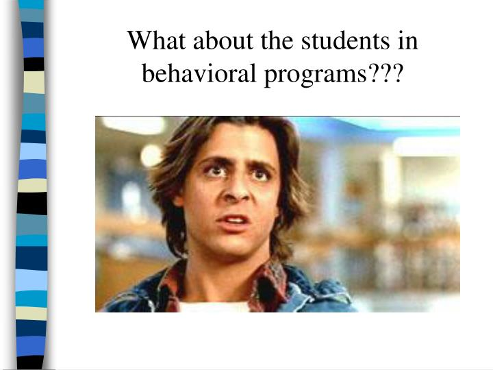 What about the students in behavioral programs???