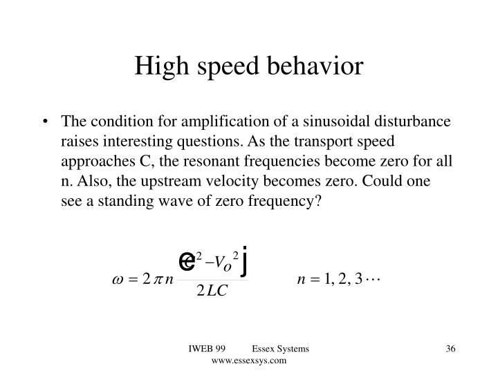 High speed behavior