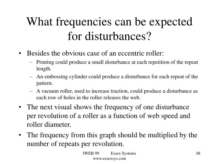 What frequencies can be expected for disturbances?