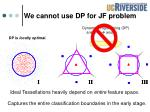 we cannot use dp for jf problem