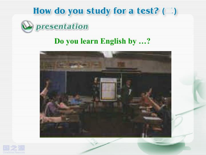 Do you learn English by …?