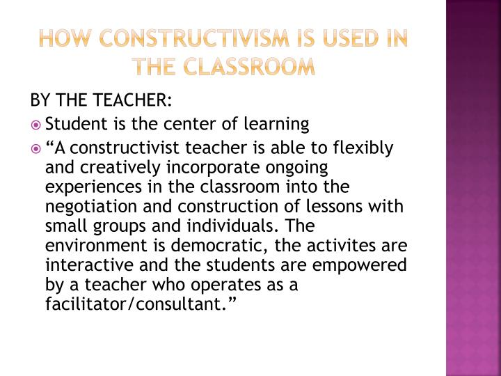 How constructivism is used in the classroom
