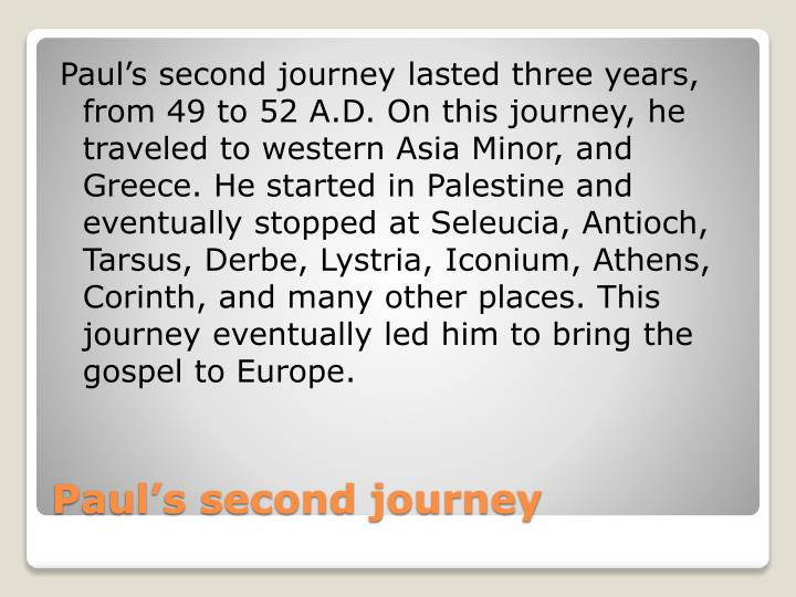 Paul's second journey lasted three years, from 49 to 52 A.D. On this journey,