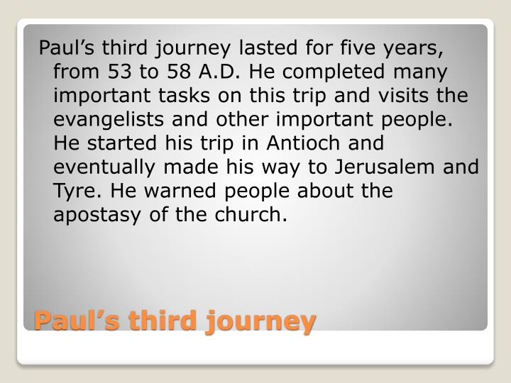 Paul's third journey lasted for five years, from 53 to 58 A.D. He